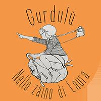 Gurdulù – Nello Zaino di Laura